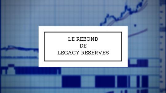 Legacy Reserves (LGCY) l'envolée sans réserve