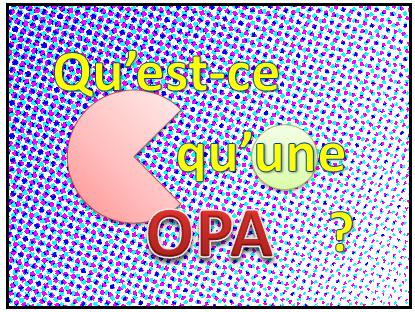 Qu'est ce qu'une OPA et ses implications ?
