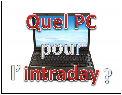 Le PC du trader intraday doit-il être performant ?