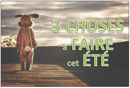 3 choses a faire cet ete