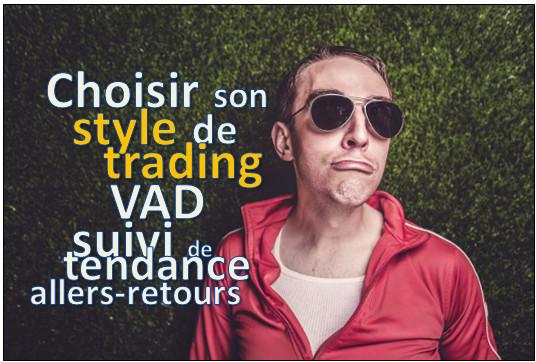 Choisir son style de trading entre VAD, suivi de tendance et allers-retours