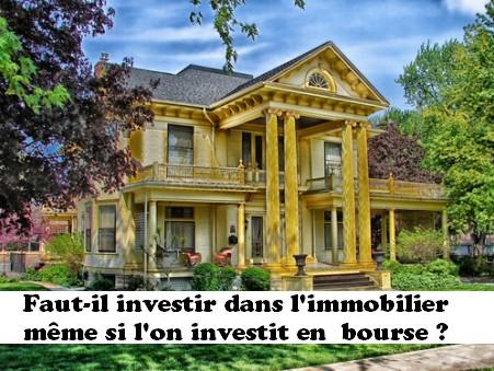 Faut-il investir dans l'immobilier même si l'on investit en  bourse ?