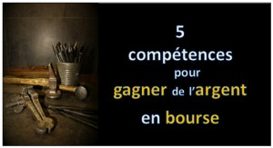 5 competences pour gagner argent en bourse