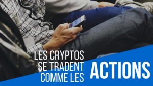 Les cryptos se tradent comme les actions