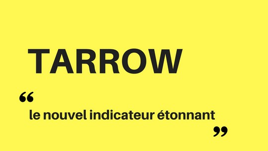 Bourse et trading : TARROW un nouvel indicateur technique étonnant