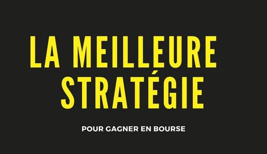 Quelle est la meilleure stratégie pour gagner en bourse ?