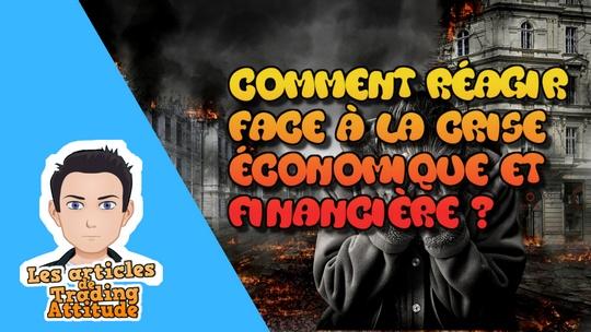 Comment réagir face à la crise économique et financière ?