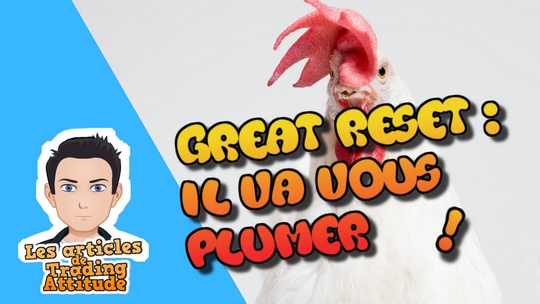 Grand Reset ou Great Reset : il va vous plumer