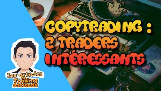 copytrading : deux traders intéressants