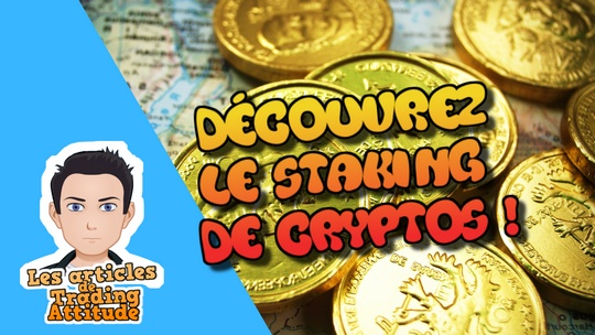 Comprendre le staking de cryptos