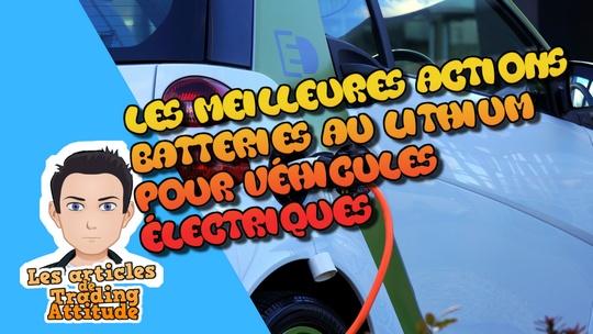 Actions batteries au lithium pour véhicules électriques : quoi acheter ?