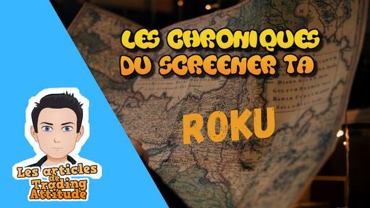Roku – Chroniques du Screener TA