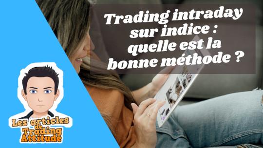 Trading intraday sur indice : quelle est la bonne méthode ?