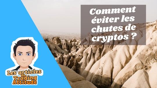 comment eviter les chutes de cryptos ?
